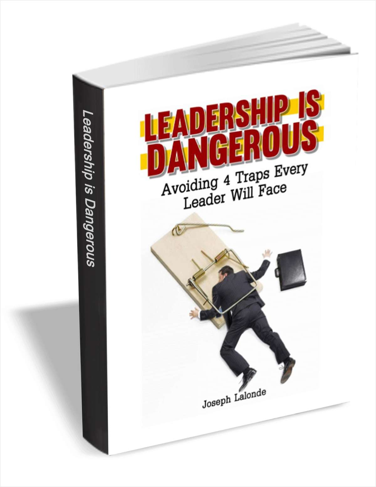 Leadership Is Dangerous - Avoiding 4 Traps Every Leader Will Face