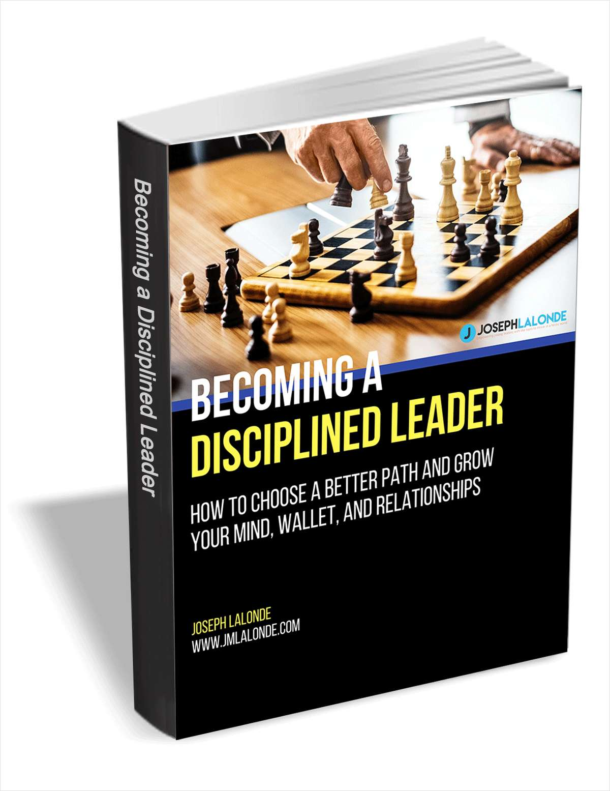 Becoming a Disciplined Leader - How to Choose a Better Path and Grow Your Mind, Wallet, and Relationships