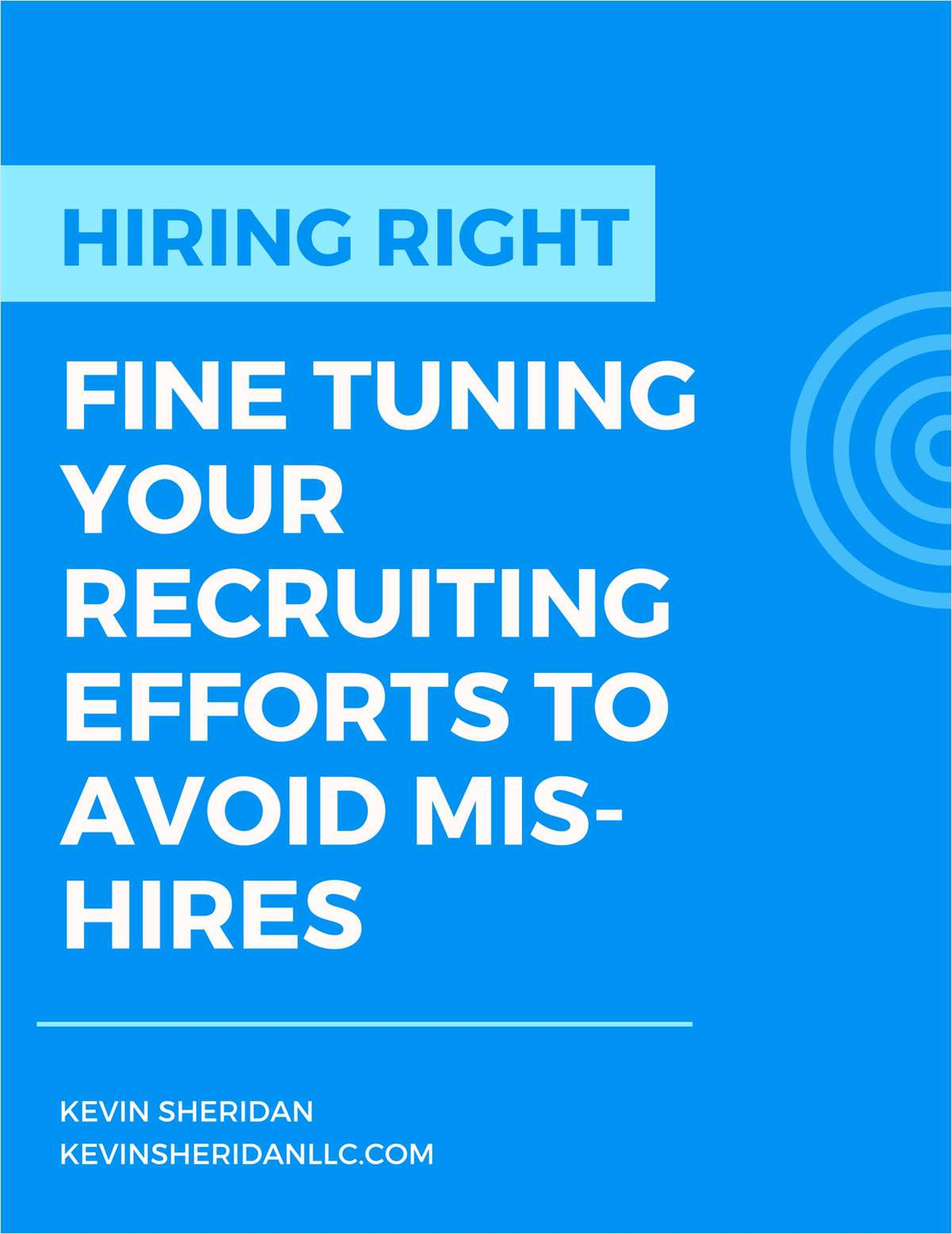 Hiring Right - Fine Tuning Your Recruiting Efforts to Avoid Mis-hires