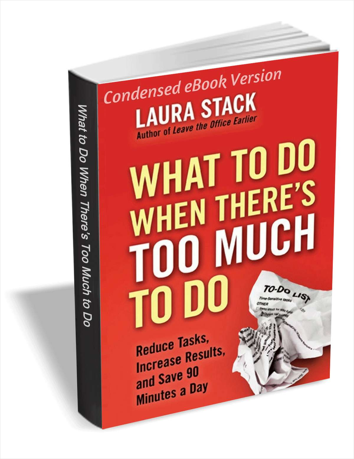 What to Do When There's Too Much to Do - Reduce Tasks, Increase Results, and Save 90 Minutes a Day (Condensed eBook Version)