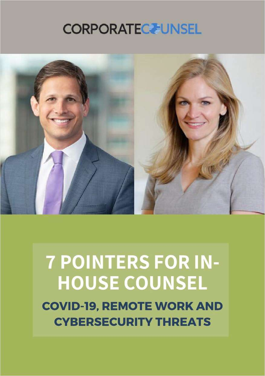COVID-19, Remote Work and Cybersecurity Threats: 7 Pointers for In-House Counsel
