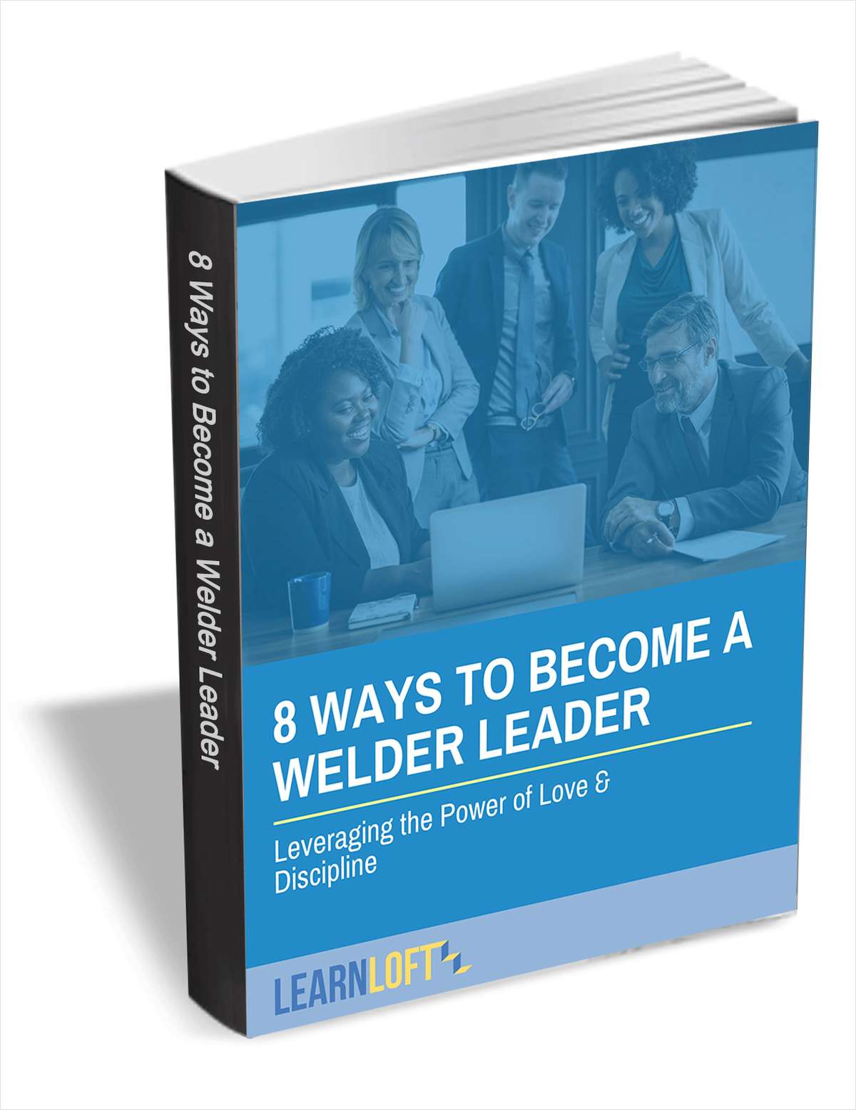 8 Ways to Become a Welder Leader - Leveraging the Power of Love & Discipline