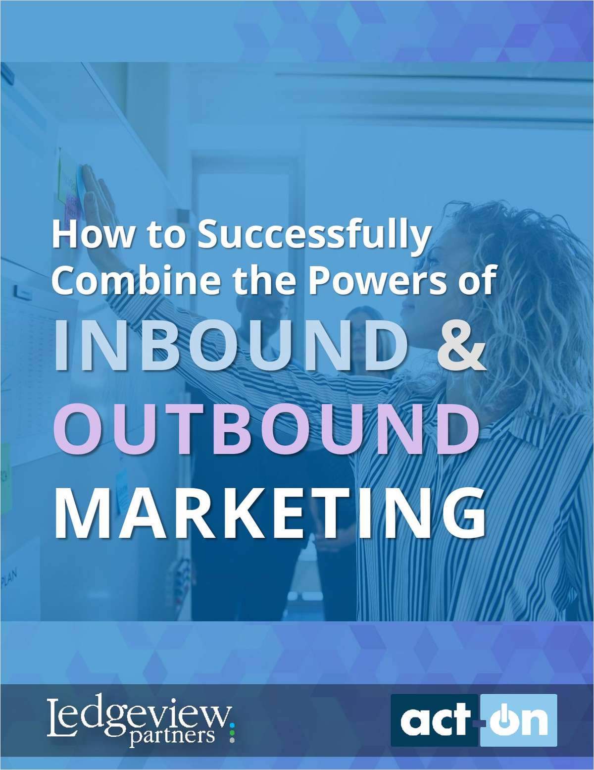 How to Successfully Combine the Powers of Inbound and Outbound Marketing