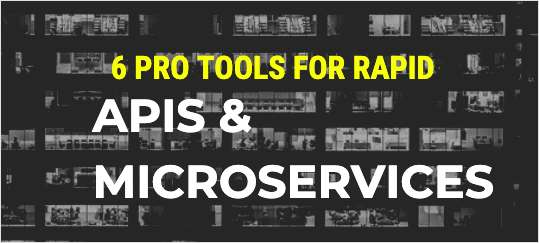 Tools for Rapid API Development & Testing