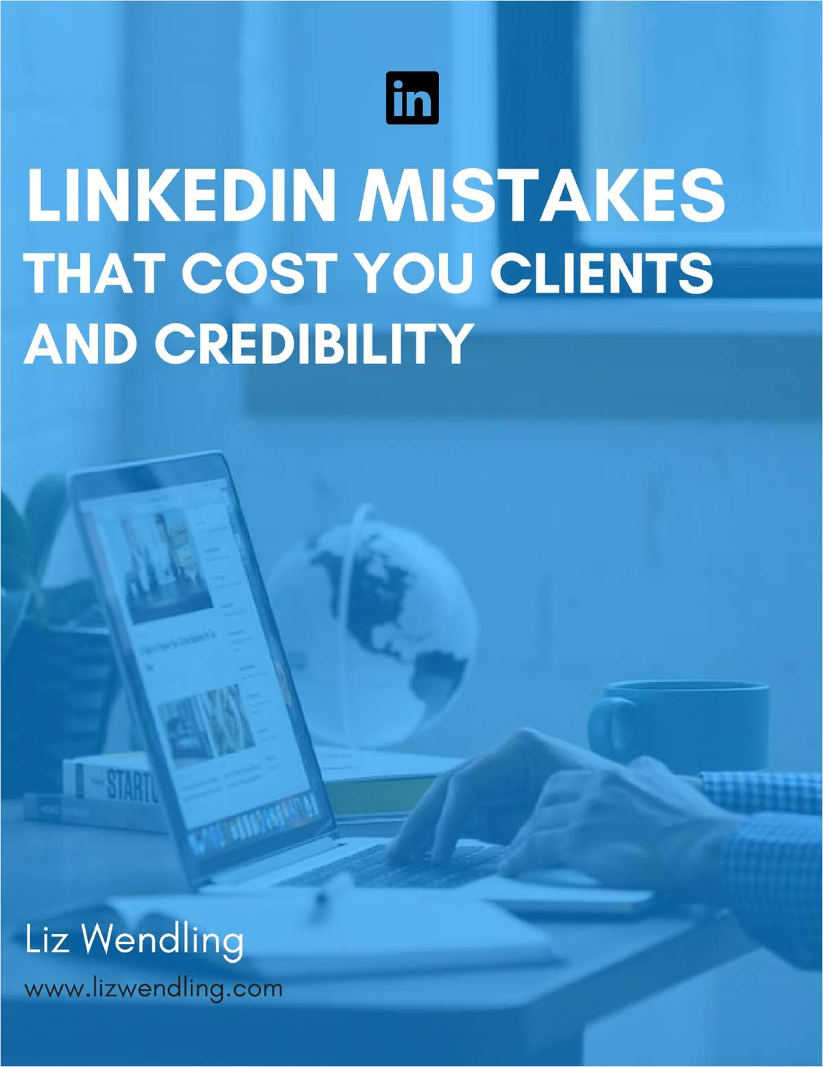LinkedIn Mistakes that Cost You Clients and Credibility