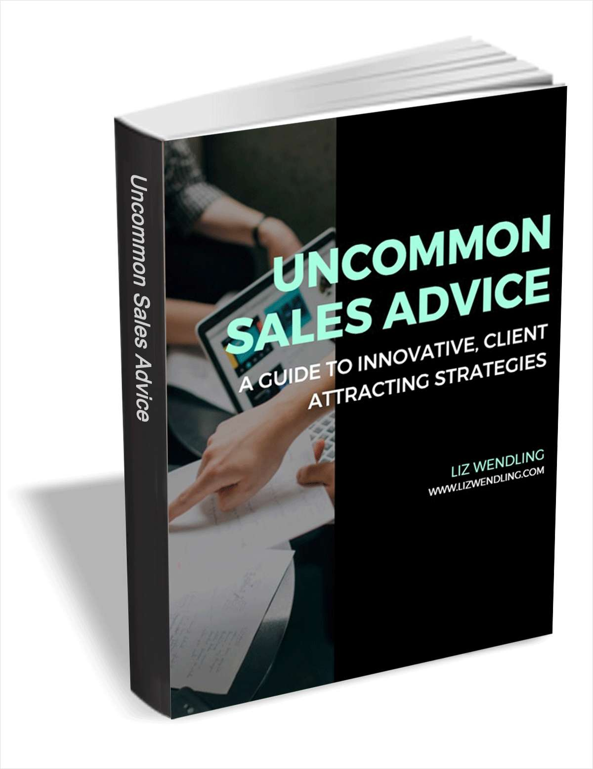 Uncommon Sales Advice - A Guide to Innovative, Client-Attracting Sales Strategies