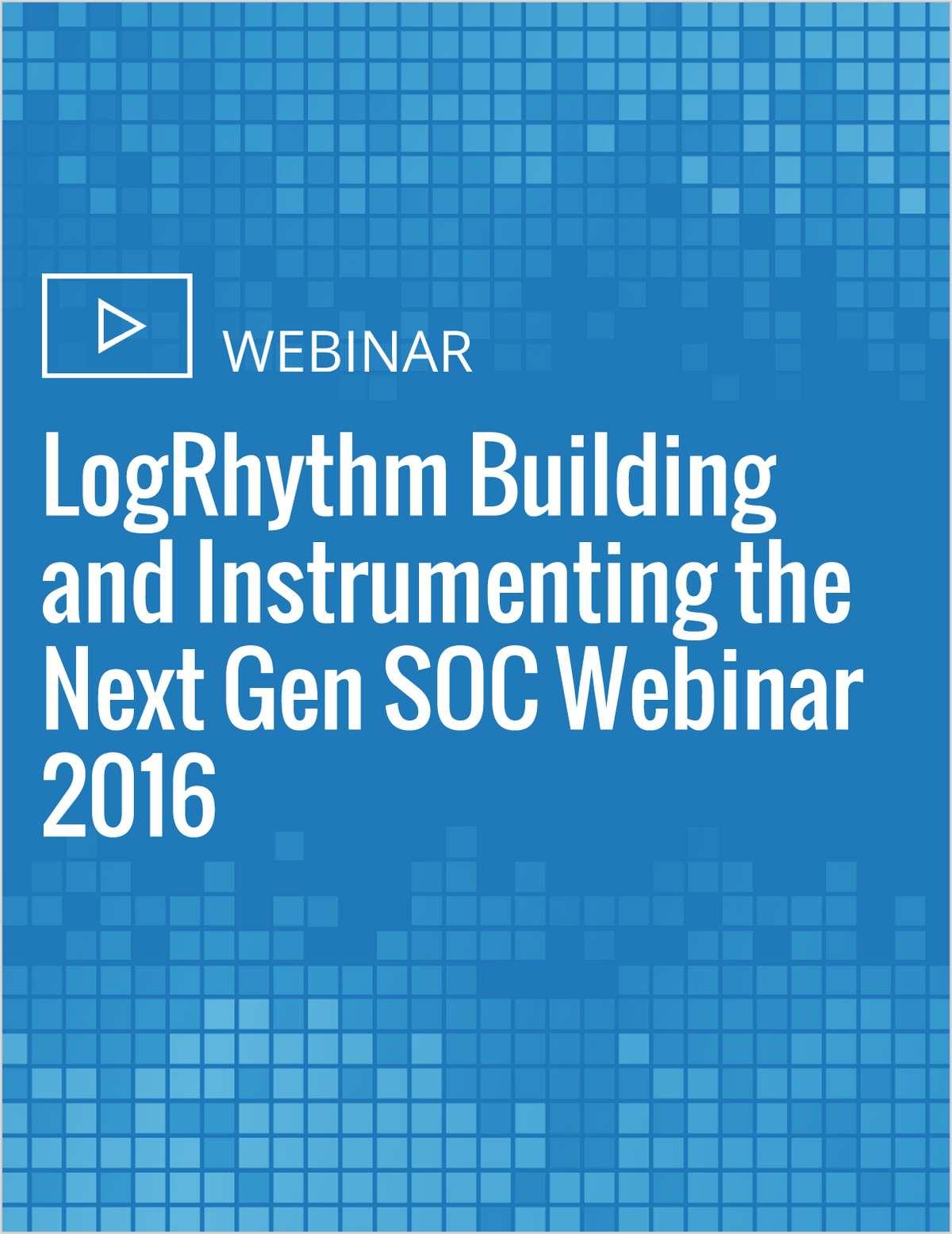 LogRhythm Building and Instrumenting the Next Gen SOC Webinar 2016