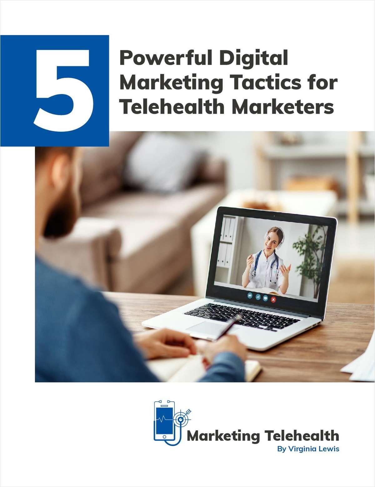 5 Powerful Digital Marketing Tactics for Telehealth Marketers