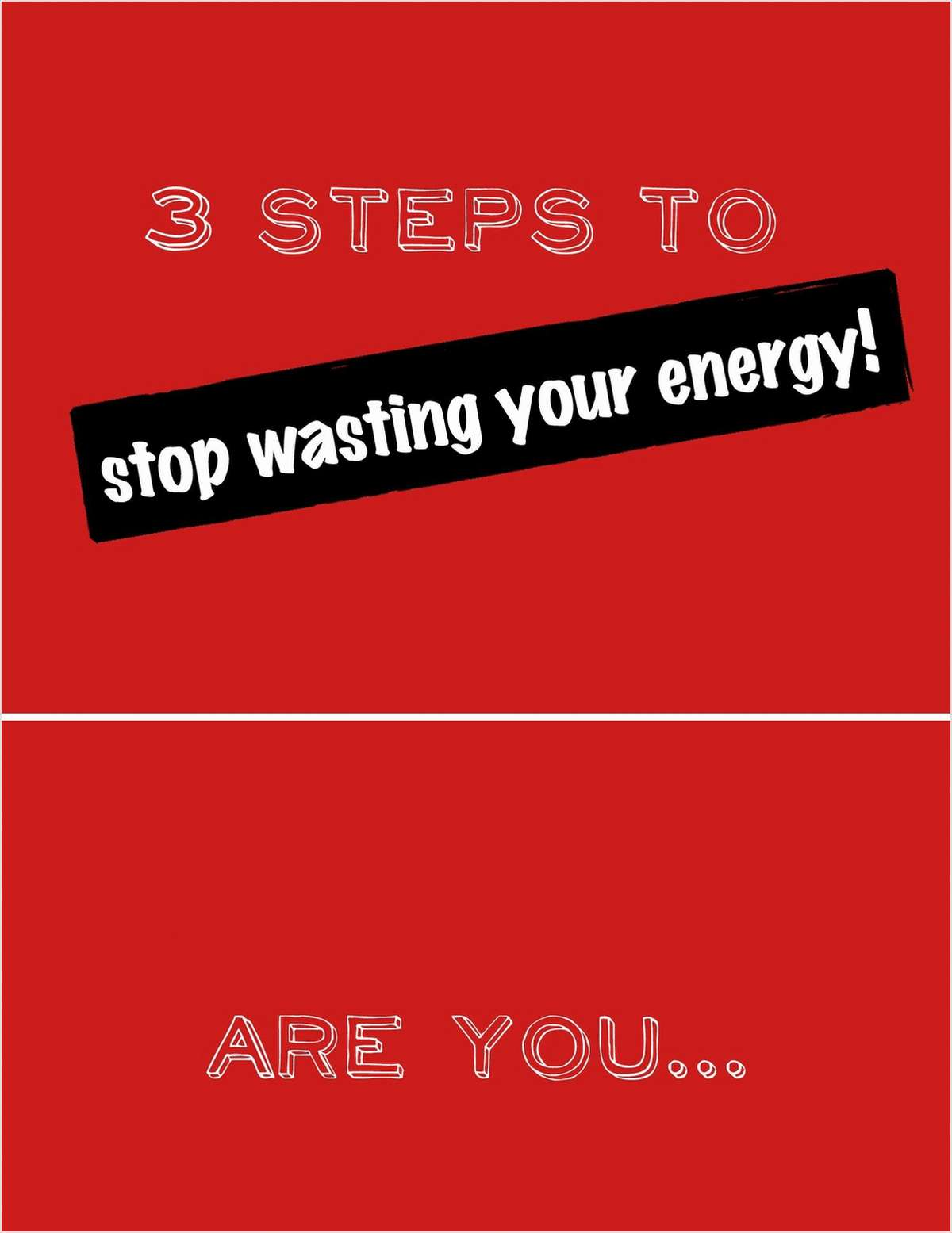 How To Stop Wasting Your Energy