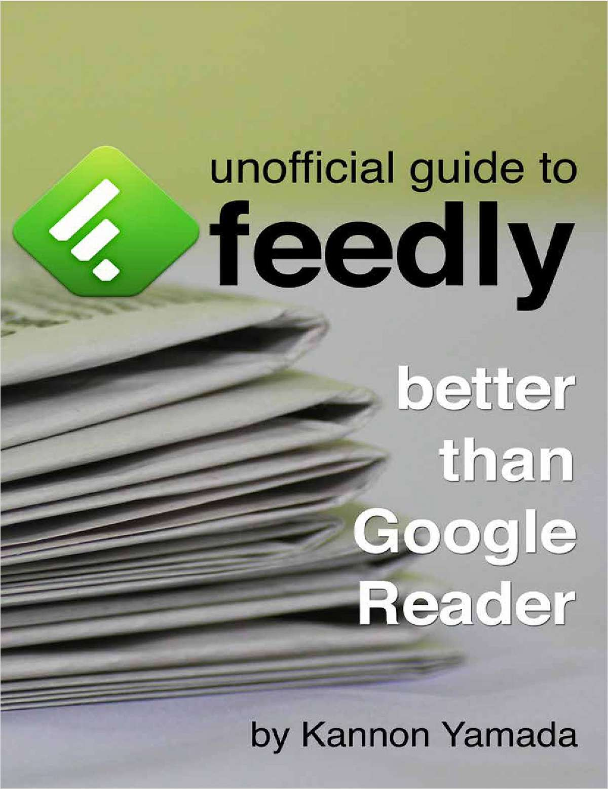 Unofficial Guide to Feedly: Better Than Google Reader