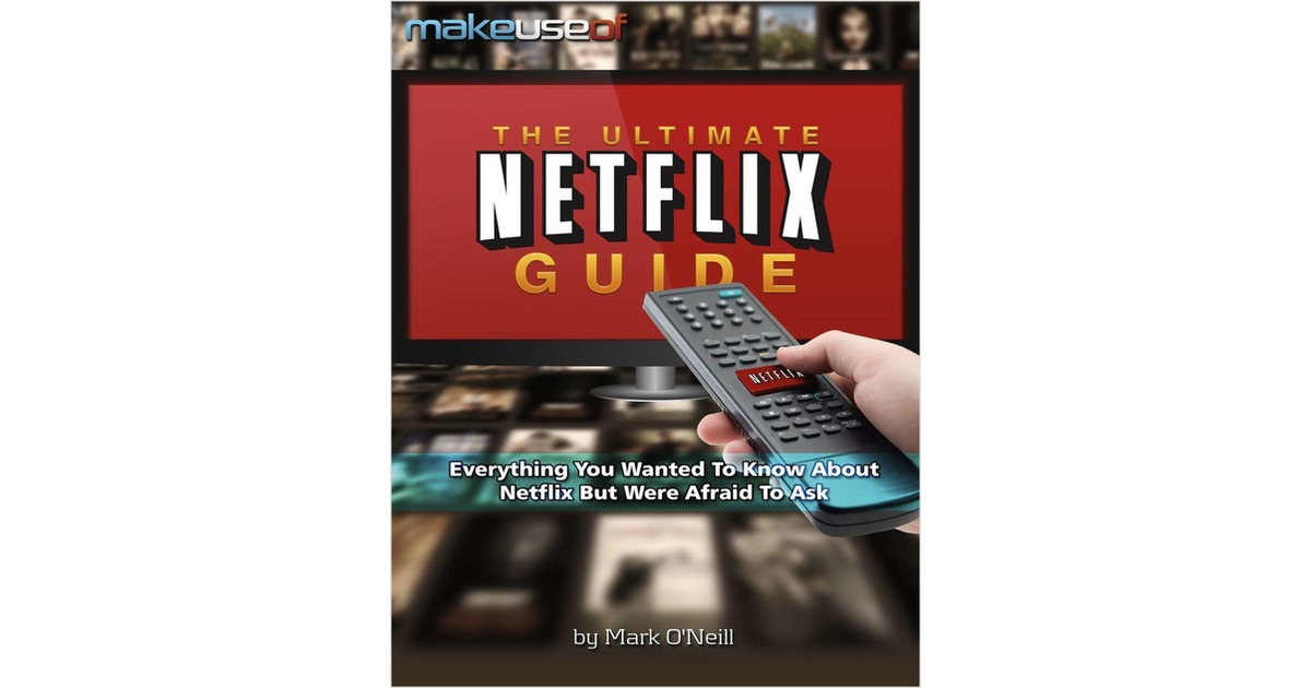 The Ultimate Netflix Guide: Everything You Wanted To Know About Netflix But Were Afraid To Ask