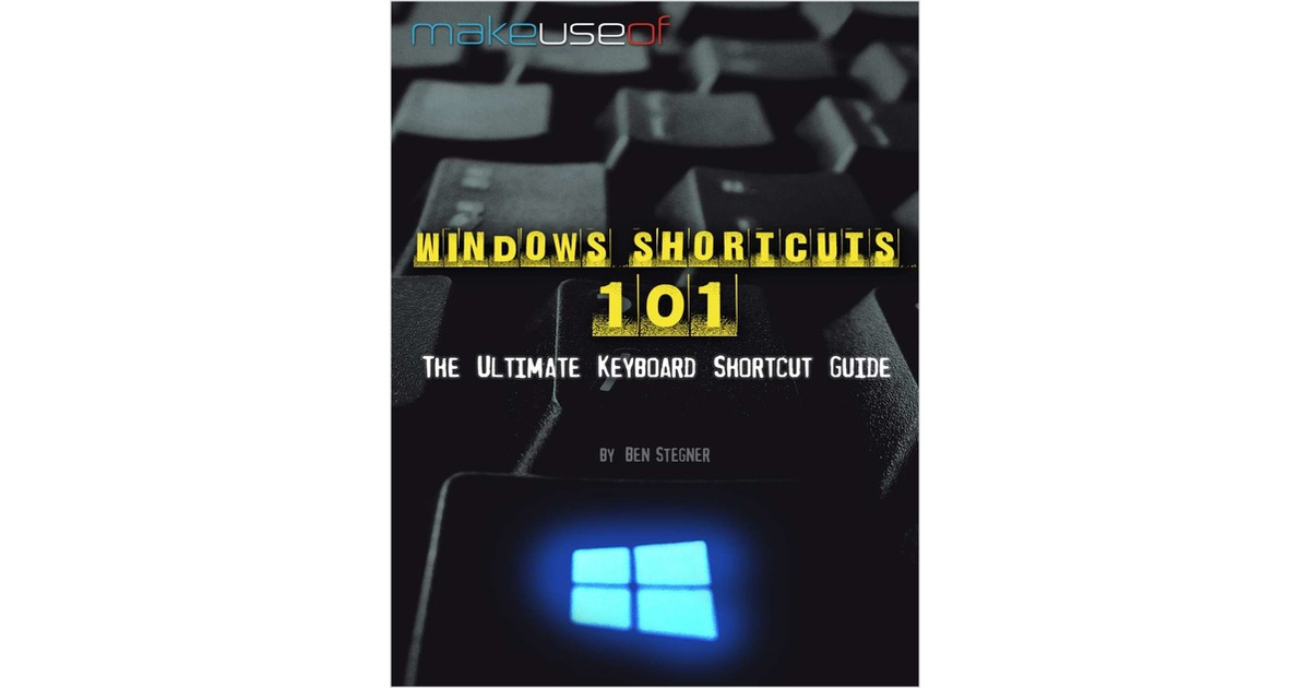 Windows Shortcuts 101: The Ultimate Keyboard Shortcut Guide, Free Make Use Of Guide