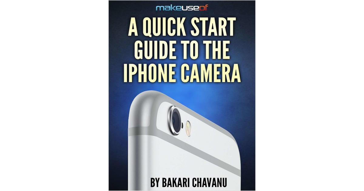 A Quick Start Guide to the iPhone Camera, Free MakeUseOf Guide