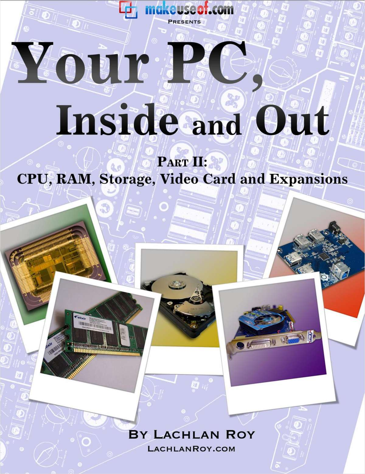 Your PC, Inside and Out: Part 2 – CPU, RAM, Storage, Video Card and Expansions