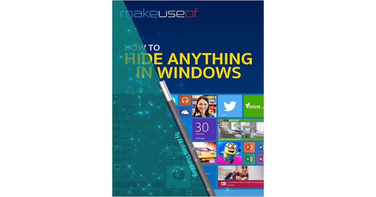 How to Hide Anything in Windows, Free MakeUseOf Guide