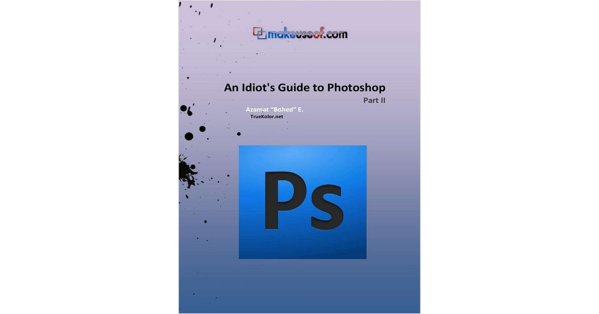 An Idiot's Guide To Photoshop - Part II, Free Makeuseof.com Guide
