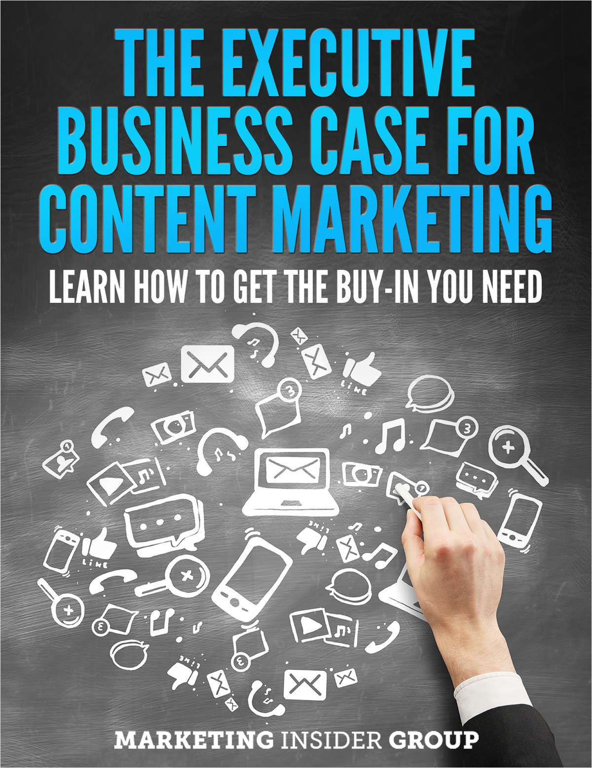 The Executive Business Case for Content Marketing - Learn How to Get the Buy-in You Need