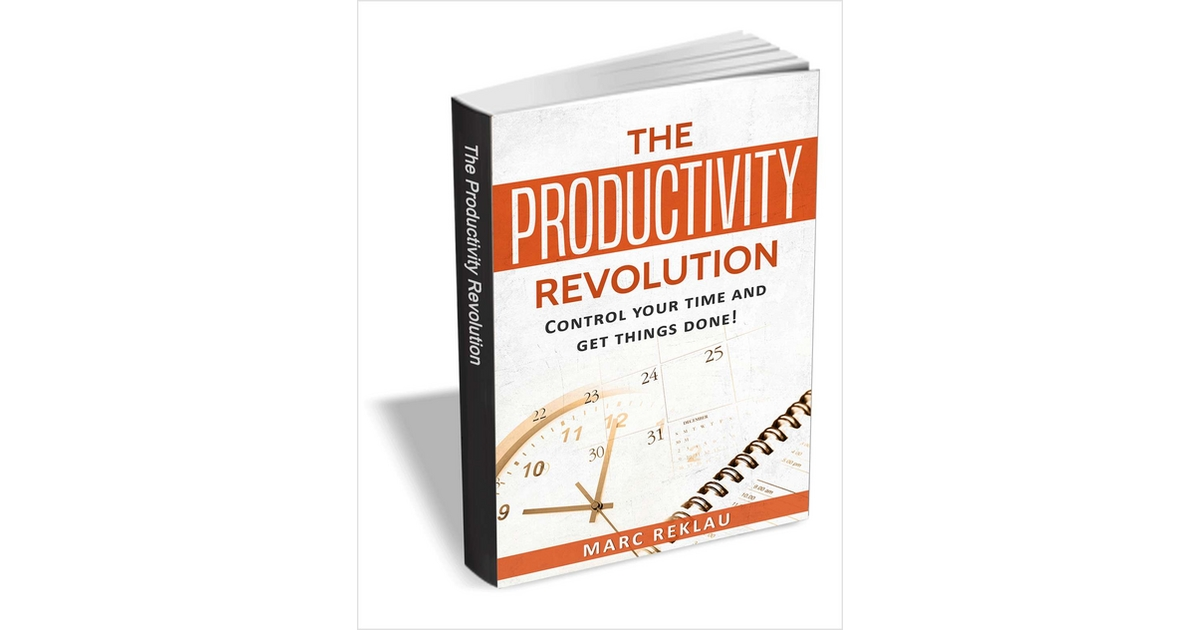 The Productivity Revolution - Control Your Time and Get Things Done ($5 Value) FREE For a Limited Time, Free Marc Reklau eBook