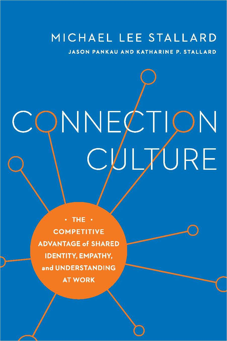 Connection Culture: The Competitive Advantage of Shared Identity, Empathy, and Understanding at Work (An Excerpt)