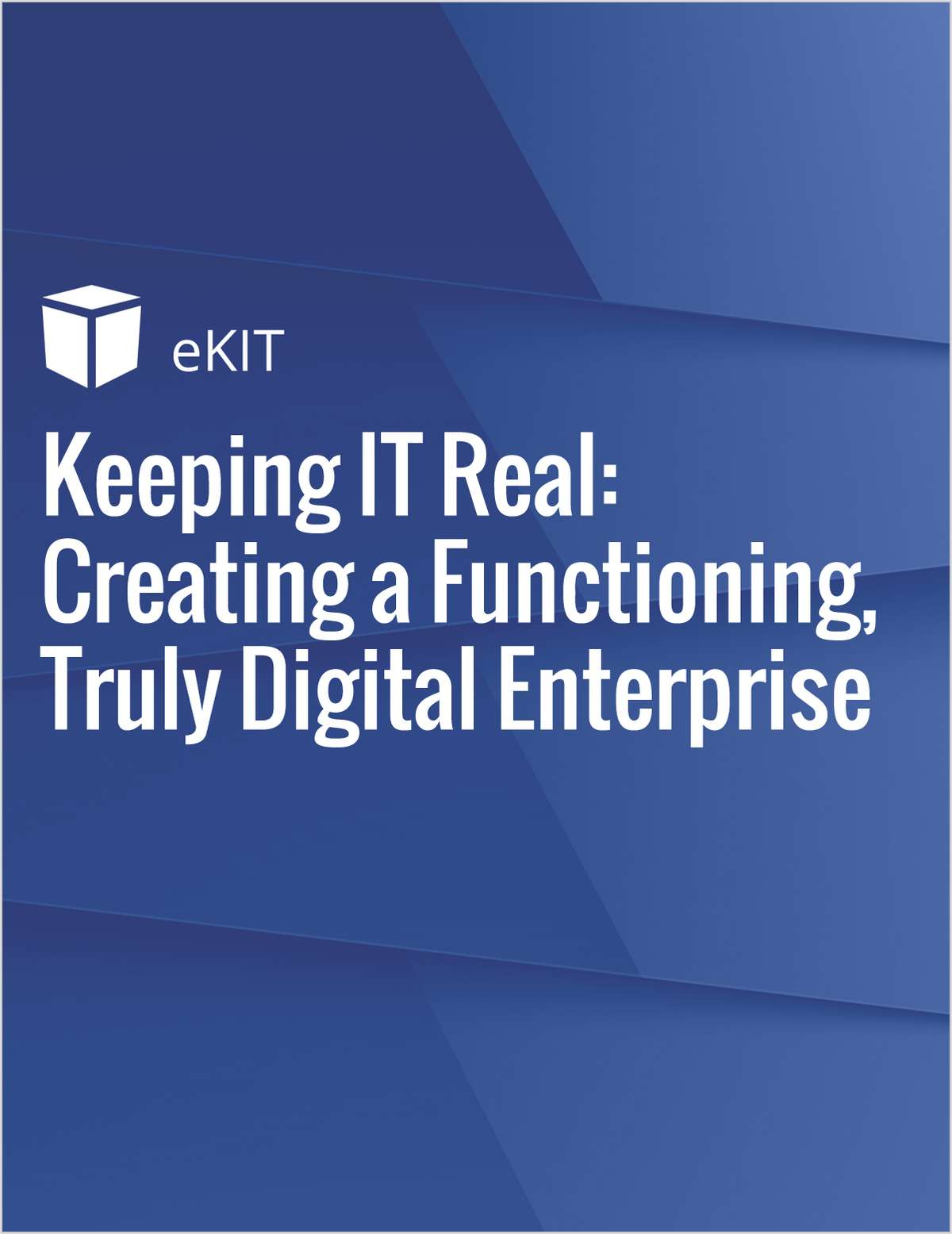 Keeping IT Real: Creating a Functioning, Truly Digital Enterprise