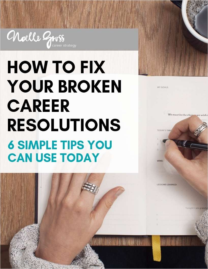 How to Fix Your Broken Career Resolutions - 6 Simple Tips You Can Use Today