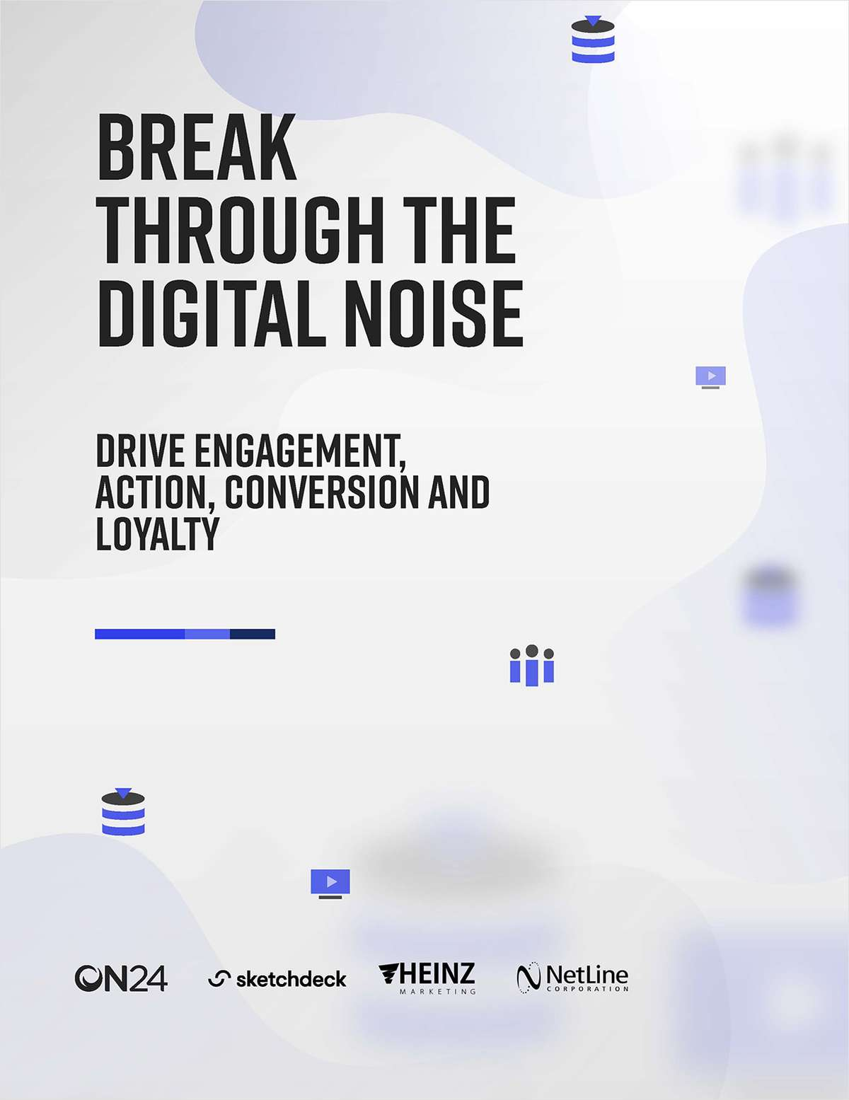 Break Through the Digital Noise: Drive Engagement, Action, Conversion and Loyalty