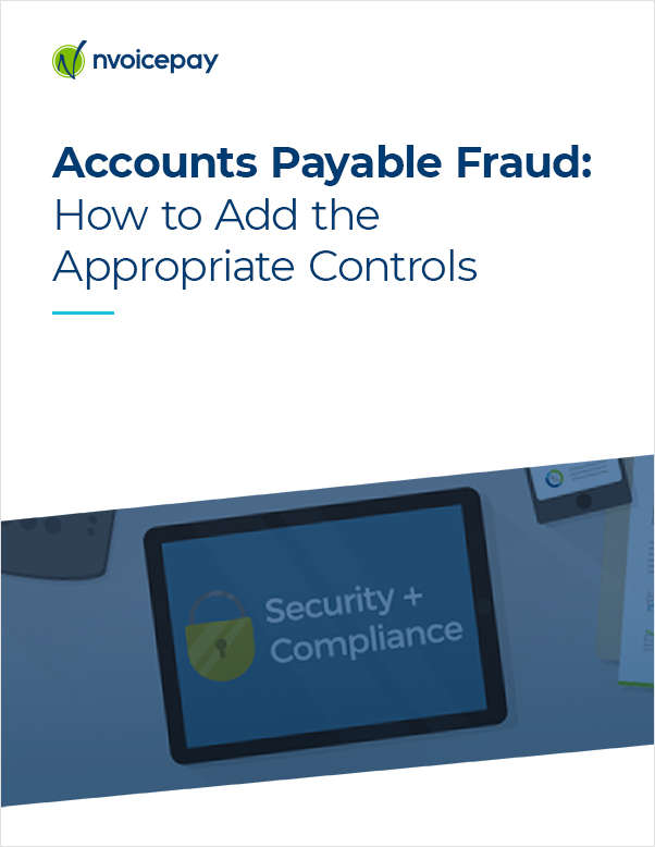 Accounts Payable Fraud: How to Add the Appropriate Controls