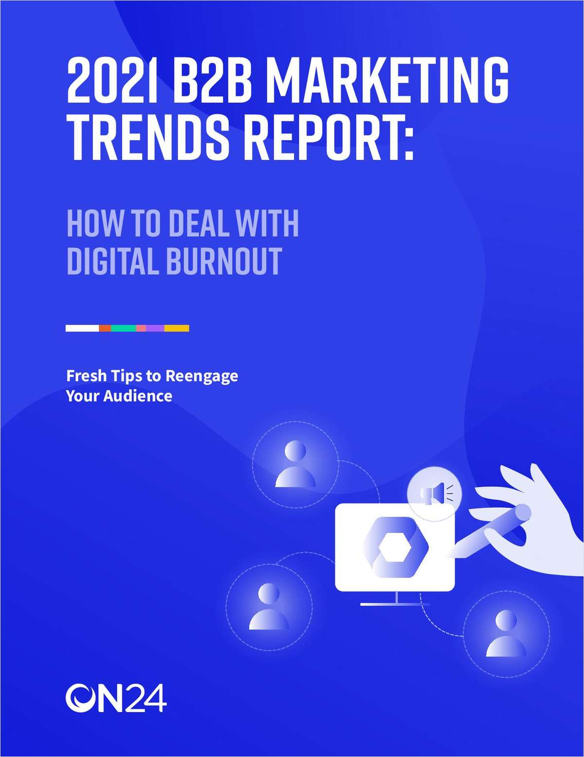 B2B Marketing Trends Report: How To Deal With Digital Burnout