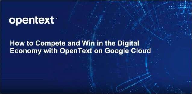 How to Compete and Win in the Digital Economy with OpenText on Google Cloud