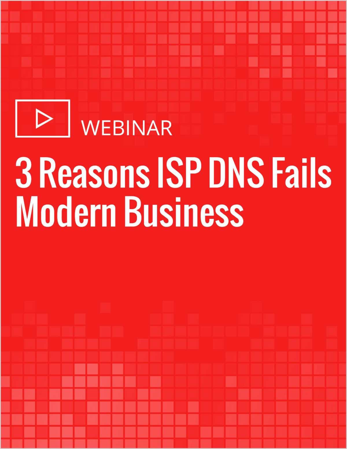 3 Reasons ISP DNS Fails Modern Business