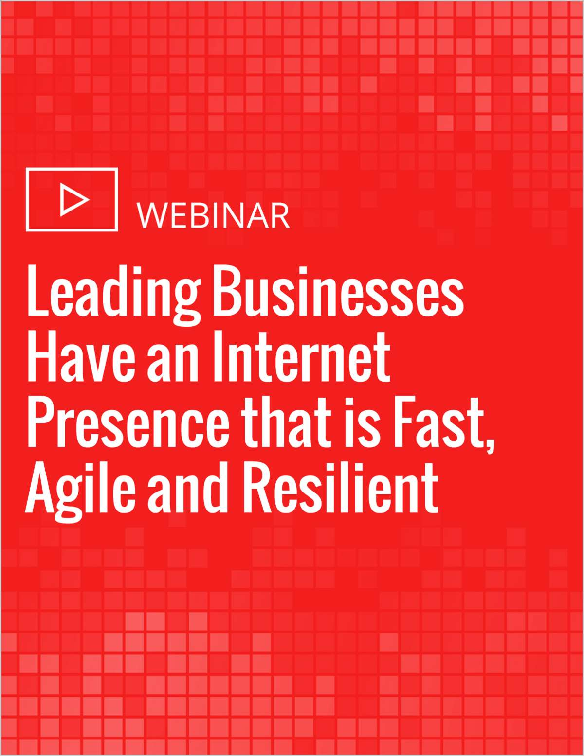 Leading Businesses Have an Internet Presence that is Fast, Agile and Resilient