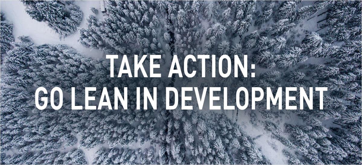 Take Action: Go Lean in Development