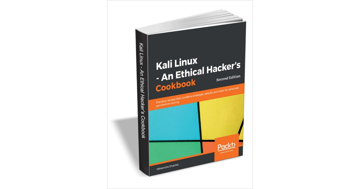 Kali Linux - An Ethical Hacker's Cookbook, 2nd Edition ($44.99 Value) FREE for a Limited Time, Free Packt eBook