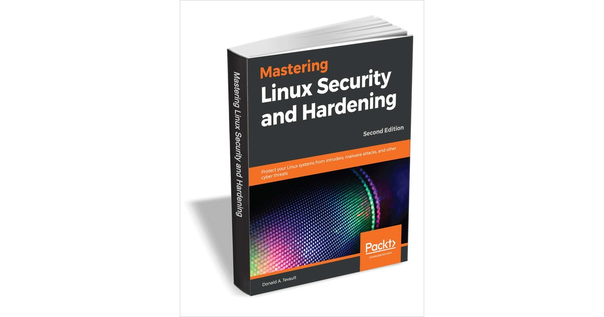 Mastering Linux Security and Hardening - Second Edition ($31.99 Value) FREE for a Limited Time, Free Packt eBook