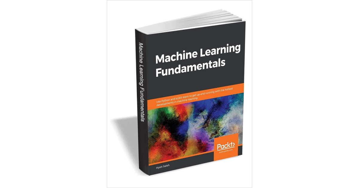 Machine Learning Fundamentals ($27.99 Value) FREE for a Limited Time, Free Packt eBook