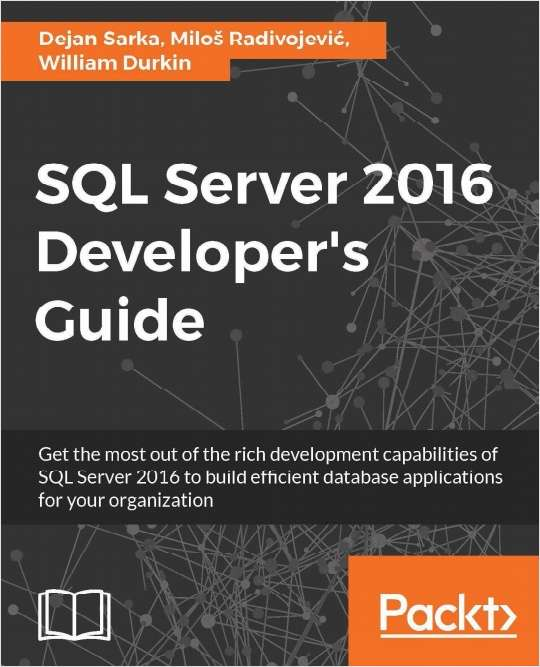 SQL Server 2016 Developer's Guide - Free Sample Chapters