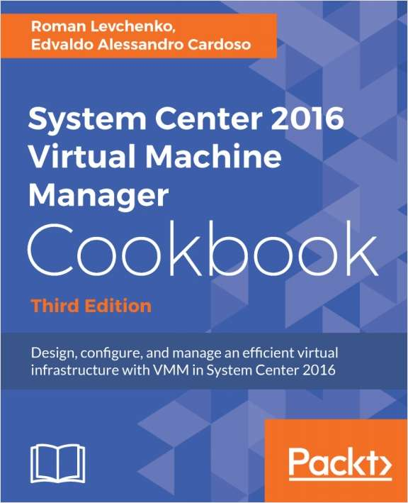 System Center 2016 Virtual Machine Manager Cookbook - Free Sample Chapters
