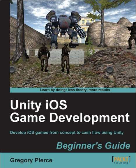 Unity iOS Game Development Beginner's Guide--Free 26 Page Excerpt