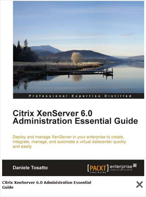 Citrix XenServer 6.0 Administration Essential Guide--Free 34 Page Excerpt