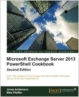 Microsoft Exchange Server 2013 PowerShell Cookbook: Second Edition--Free 34 Page Excerpt