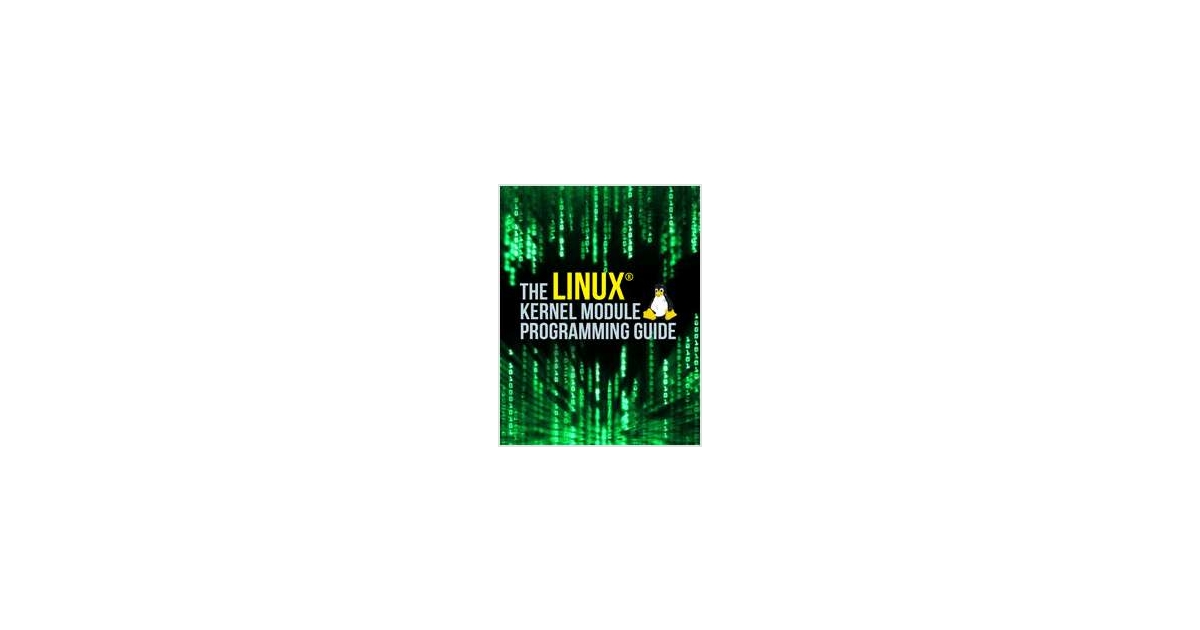 The Linux Kernel Module Programming Guide, Free Peter Jay Salzman Guide