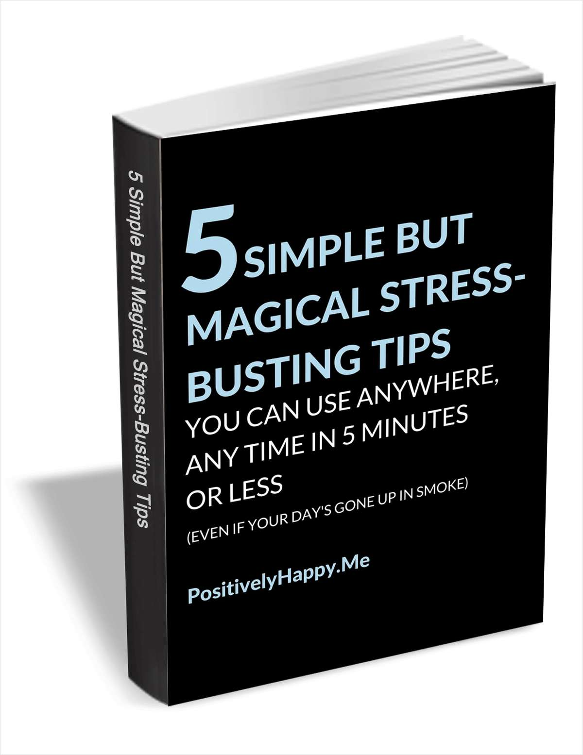 5 Simple But Magical Stress-Busting Tips You can Use Anywhere, Any Time in 5 Minutes or Less