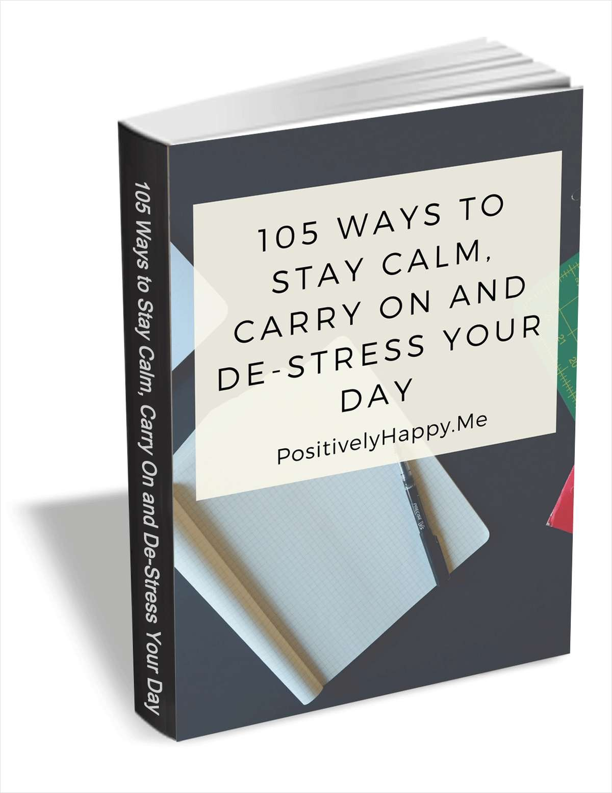 105 Ways To Stay Calm, Carry On and De-Stress Your Day