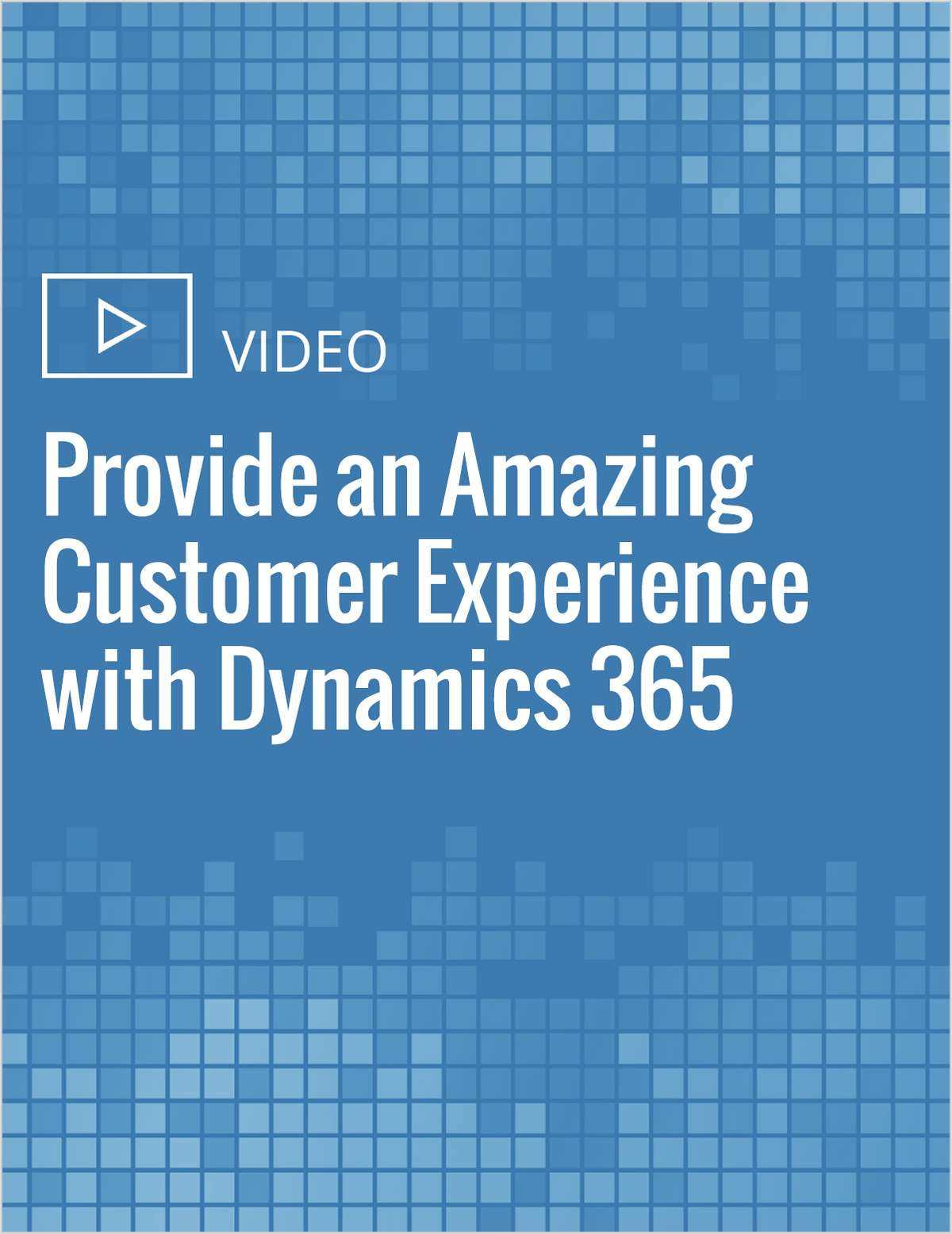 Provide an Amazing Customer Experience with Dynamics 365