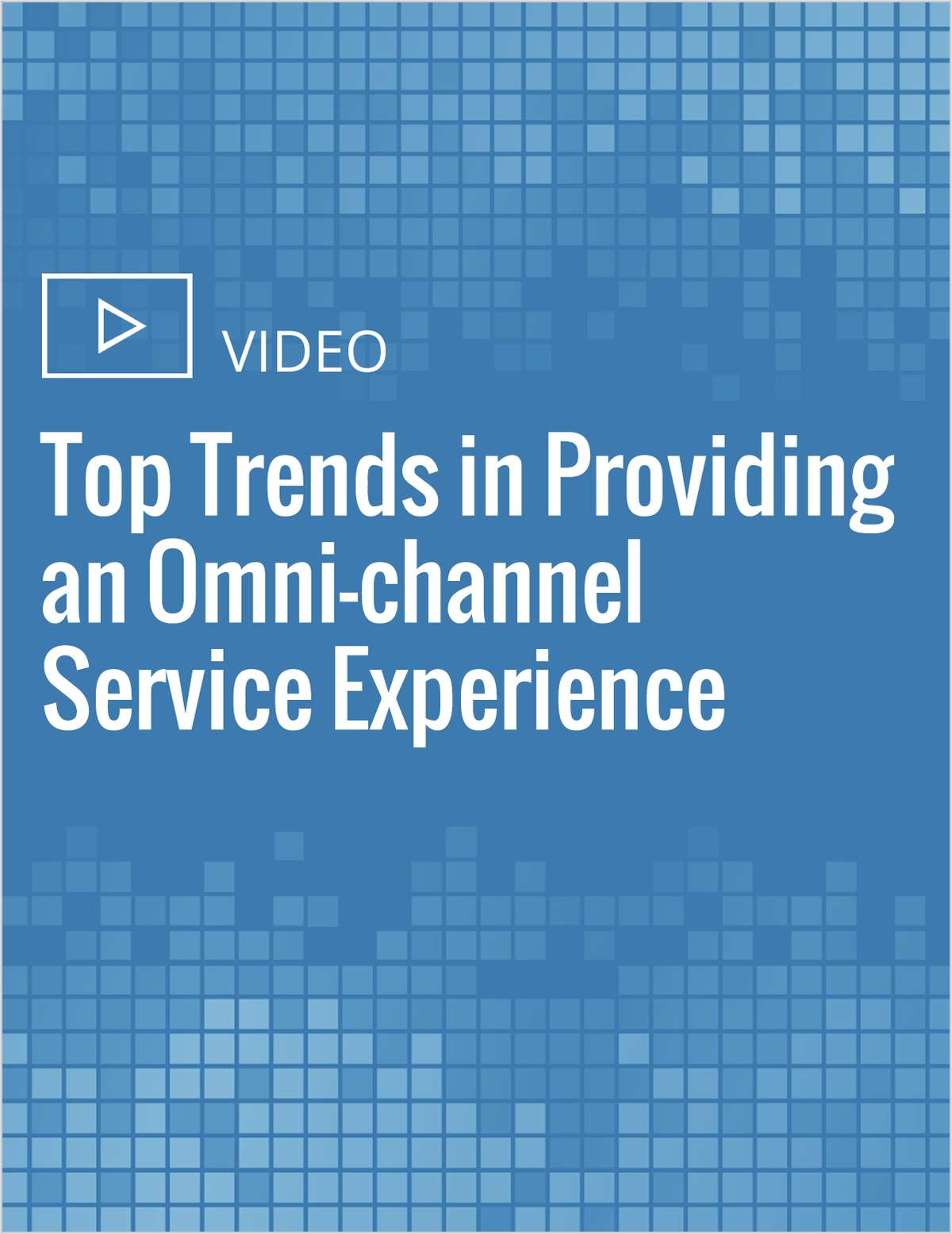 Top Trends in Providing an Omni-channel Service Experience