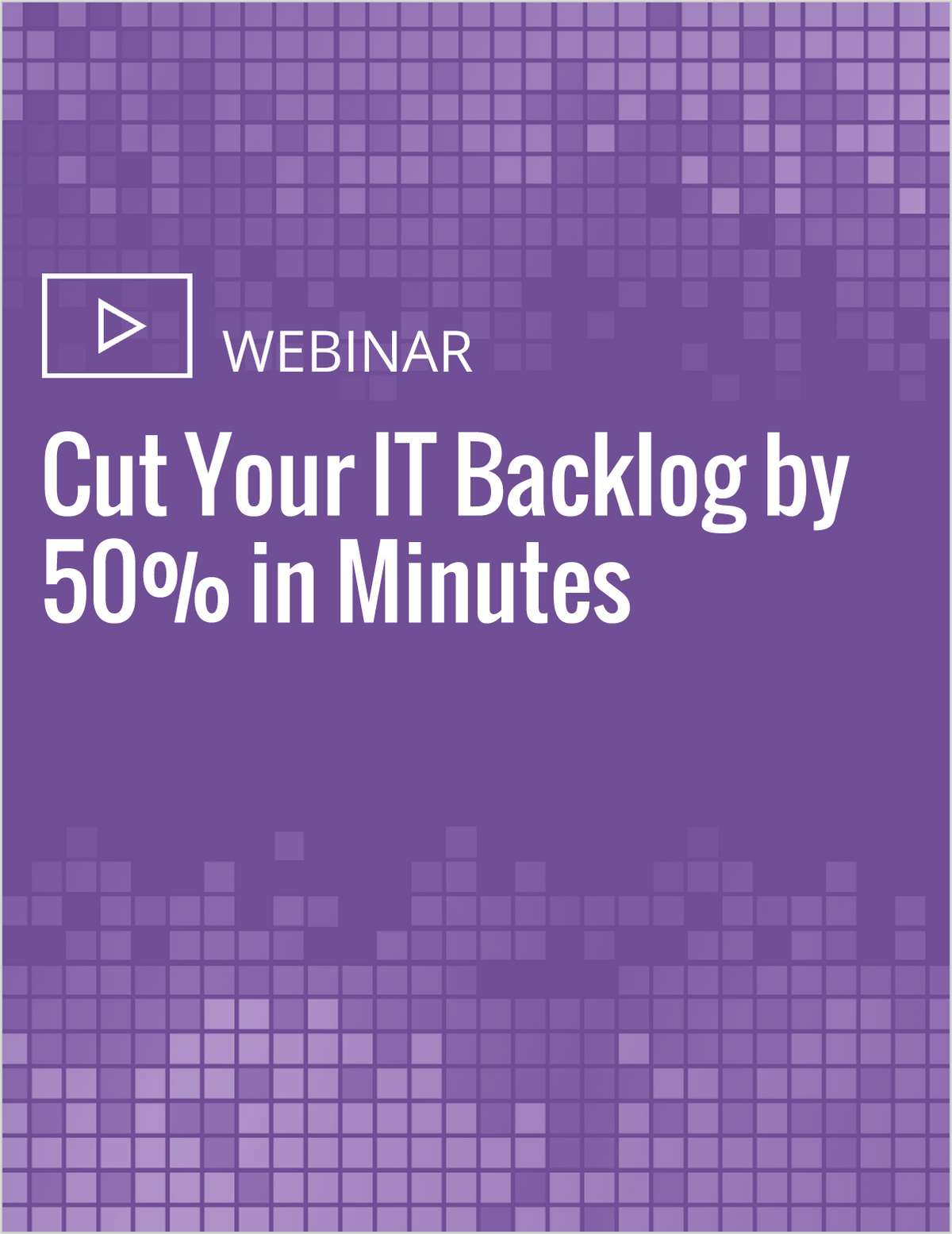 Recorded Webinar: Cut Your IT Backlog by 50% in Minutes