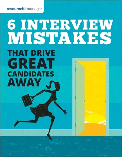 6 Interview Mistakes That Drive Great Candidates Away