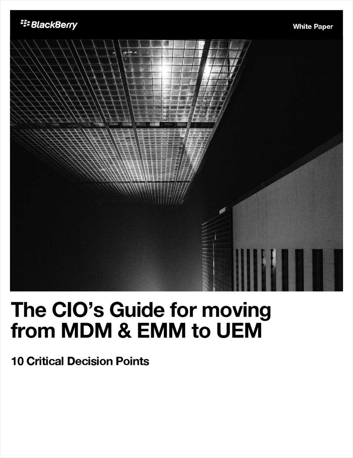 The CIO's Guide for Moving Mobility Strategy to UEM -- 10 Critical Decision Points