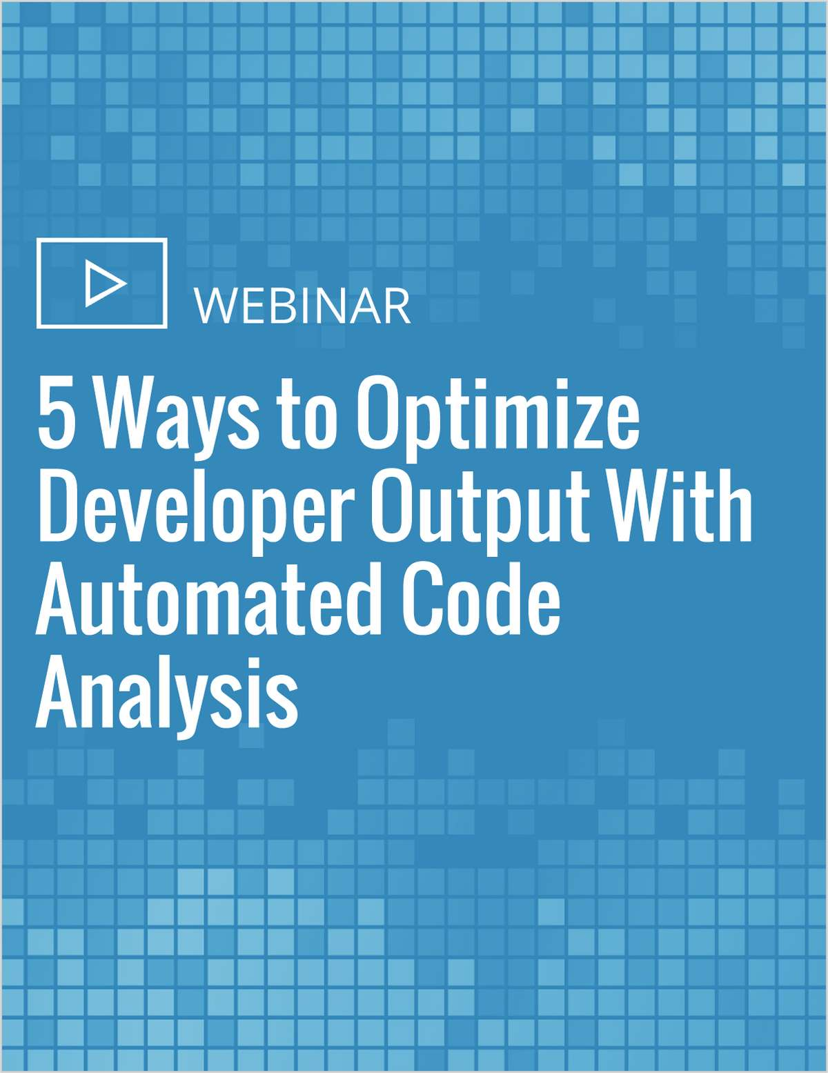 5 Ways to Optimize Developer Output With Automated Code Analysis