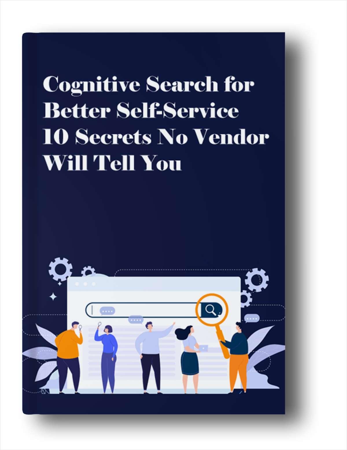 Cognitive Search For Better Self-Service: 10 Secrets No Vendor Will Tell You